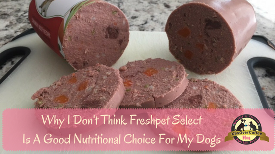 K9sOverCoffee | Why I Don't Think Freshpet Select Is A Good Nutritional Choice For My Dogs