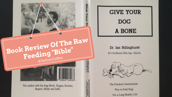 K9sOverCoffee | Book Review Of The Raw Feeding Bible - Give Your Dog A Bone by Dr. Ian Billinghurst