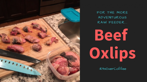 K9sOverCoffee | For The More Adventurous Raw Feeder - Beef Oxlips