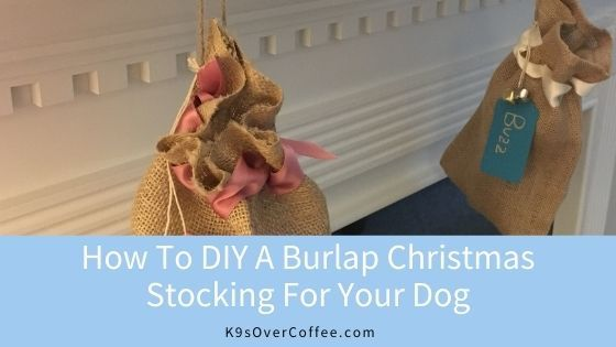K9sOverCoffee | How to DIY A Burlap Christmas Stocking For Your Dog