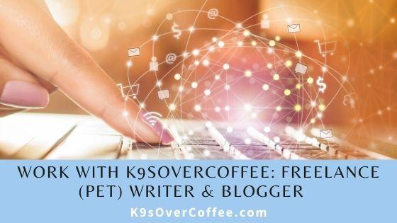 Work With K9sOverCoffee: Freelance (Pet) Writer & Blogger 👩💻