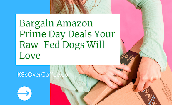 K9sOverCoffee | Bargain Amazon Prime Day Deals Your Raw-Fed Dogs Will Love