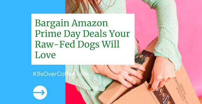 K9sOverCoffee   Bargain Amazon Prime Day Deals Your Raw-Fed Dogs Will Love